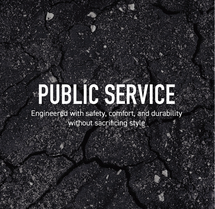 Public Service: Engineered with safety, comfort, and durability without sacrificing style.
